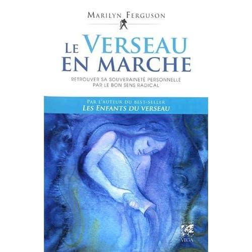Le Verseau en marche : Retrouver sa souveraineté personnelle par le bon sens radical