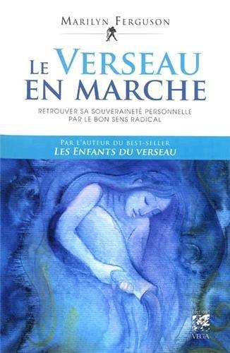 Le Verseau en marche : Retrouver sa souveraineté personnelle par le bon sens radical par Marilyn Ferguson