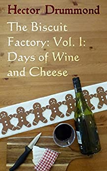 The Biscuit Factory Vol. I: Days of Wine and Cheese by [Drummond, Hector]