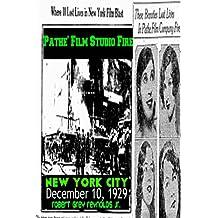 Pathe' Film Studio Fire: New York City December 10, 1929 (English Edition)