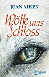 Wölfe ums Schloss: Roman - Joan Aiken