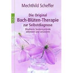Die Original Bach-Blüten-Therapie zur Selbstdiagnose: Blockierte Seelenzustände erkennen und verändern