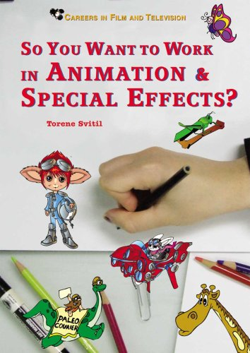 So You Want to Work in Animation & Special Effects? (Careers in Film and Television)