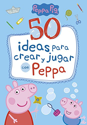 Peppa Pig. 50 ideas para crear y jugar con Peppa