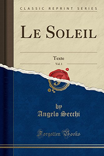 Le Soleil, Vol. 1: Texte (Classic Reprint) par Angelo Secchi