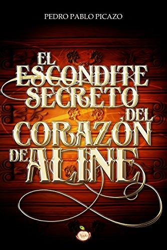 El escondite secreto del corazón de Aline por Pedro Pablo Picazo