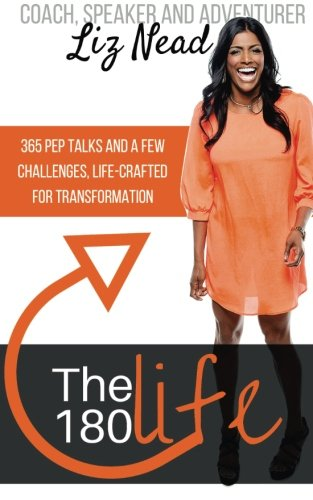 The 180 Life: 365 Pep Talks and 12 Challenges, Life-Crafted for Transformation