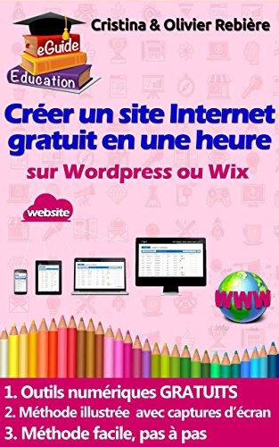 Créer un site internet en une heure: Petit guide digital simple et facile pour créer un site web sur Wordpress ou Wix (eGuide Education t. 4)