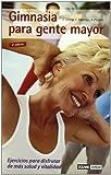 Gimnasia para gente mayor: Series de ejercicios para aquellos que ya han franqueado la barrera de los 65 (Mente, cuerpo y espíritu)