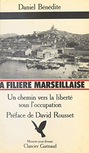 La Filière marseillaise : Un chemin vers la liberté sous l'Occupation (Mémoire pour demain) par Daniel Bénédite
