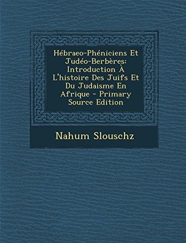 Hebraeo-Pheniciens Et Judeo-Berberes: Introduction A L'Histoire Des Juifs Et Du Judaisme En Afrique