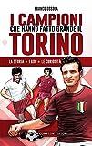 eBook Gratis da Scaricare I campioni che hanno fatto grande il Torino (PDF,EPUB,MOBI) Online Italiano