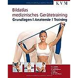 Bildatlas medizinisches Gerätetraining: Grundlagen/Anatomie/Training