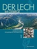 Der Lech im Gebirge: Lechkiesel erzählen eine geologische Heimatgeschichte - Peter Nasemann