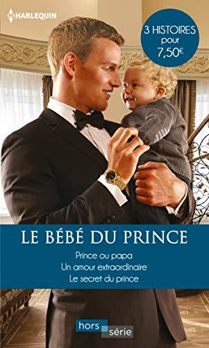 Le bébé du prince: Prince ou papa - Un amour extraordinaire - Le secret du prince