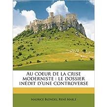 Au Coeur de La Crise Moderniste: Le Dossier in Dit D'Une Controverse (Paperback)(French) - Common