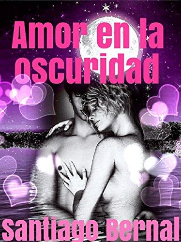 Amor en la oscuridad por Santiago  Bernal