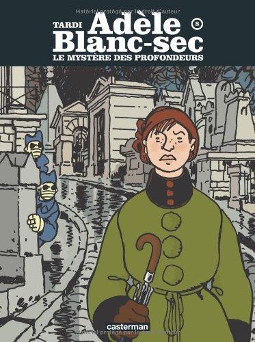 Le mystère des profondeurs : Les aventures extraordinaires d'Adèle Blanc-Sec