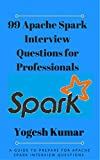 99 Apache Spark Interview Questions for Professionals: A GUIDE TO PREPARE FOR APACHE SPARK INTERVIEW QUESTIONS (English Edition)