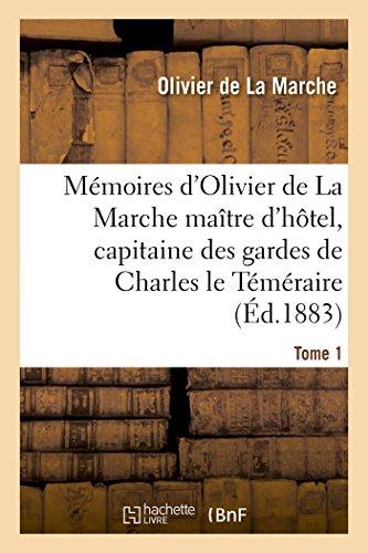 Mémoires d'Olivier de La Marche maître d'hôtel, capitaine des gardes de Charles le Téméraire Tome 1 par  Olivier de La Marche