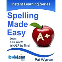 Spelling Made Easy: Learn Your Words in Half the Time (Instant Learning Series Book 5) (English Edition)