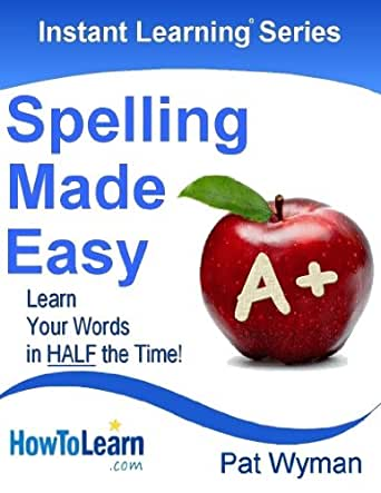 Spelling Made Easy: Learn Your Words in Half the Time (Instant Learning  Series Book 5) eBook: Wyman, Pat: Amazon.co.uk: Kindle Store