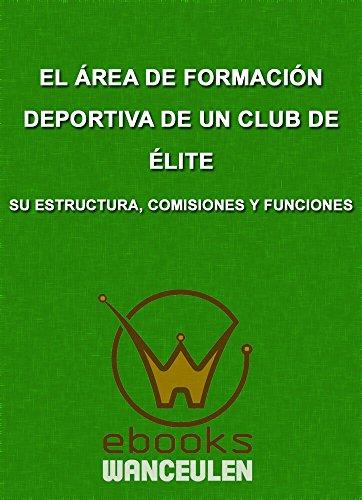 El Área de Formación Deportiva de un club de Élite. Su estructura, comisiones y funciones por Antonio Wanceulen Moreno