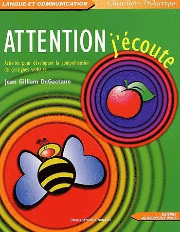 Attention j'écoute. Activités pour développer la compréhension de consignes verbales par Jean Gilliam DeGaetano