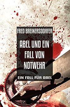 Abel und ein Fall von Notwehr: Ein Fall für Abel - Cassiopeiapress Kriminalroman von [Fred Breinersdorfer]