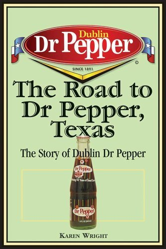 the-road-to-dr-pepper-texas-the-story-of-dublin-dr-pepper-by-karen-wright-15-feb-2006-paperback