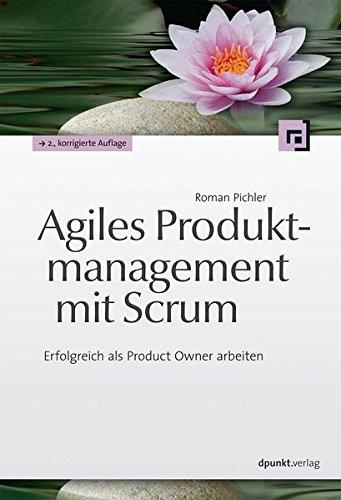 Agiles Produktmanagement mit Scrum: Erfolgreich als Product Owner arbeiten