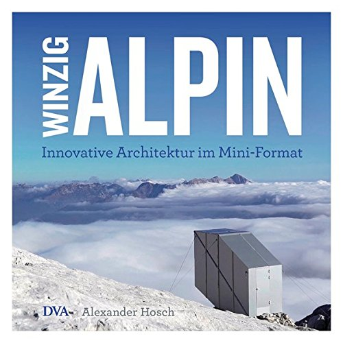 Winzig alpin: Innovative Architektur im Mini-Format