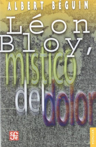 L??on Bloy, m??stico del dolor: con la correspondencia in??dita de Bloy y Villiers de L'Isle Adam (Spanish Edition) by B??guin Albert (2003-11-18)