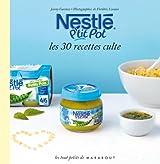 Nestlé P'tit pot, les 30 recettes culte