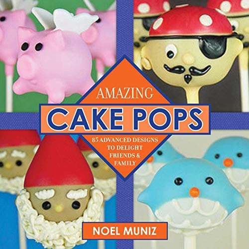 Amazing Cake Pops: 85 Advanced Designs to Delight Friends and Family (Butter Cookies Peanut Scouts Girl)