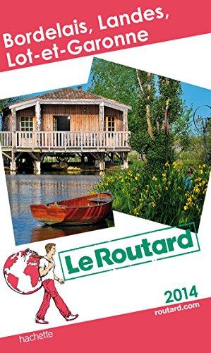 Guide du Routard Bordelais, Landes, Lot et Garonne 2014 par Collectif