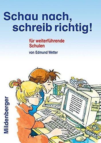 Schau nach, schreib richtig! Schülerwörterbuch für weiterführende Schulen: konzipiert als Arbeitsbuch in 9 Teilen, inkl. Lösungen