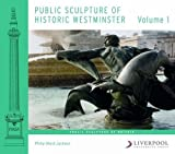 Public Sculpture of Historic Westminster: Volume 1 (Public Sculpture of Britain)