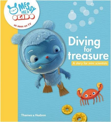 Diving for treasure: A story for mini scientists (Messy Goes to Okido)