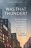 Was That Thunder?: More Than a Boston Marathon Bombing Story