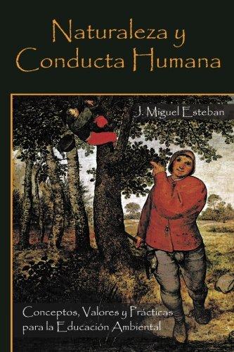 Naturaleza y Conducta Humana: Conceptos, Valores y Practicas Para La Educacion Ambiental por J. Miguel Esteban