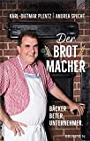 Der Brotmacher: Bäcker. Beter. Unternehmer.