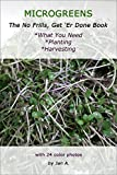 #7: MICROGREENS: The No Frills, Get `Er Done Book