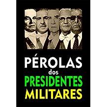 Pérolas dos Presidentes Militares (Portuguese Edition)