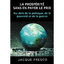 LA PROSPÉRITÉ SANS EN PAYER LE PRIX (Au-delà de la politique, de la pauvreté et de la guerre)
