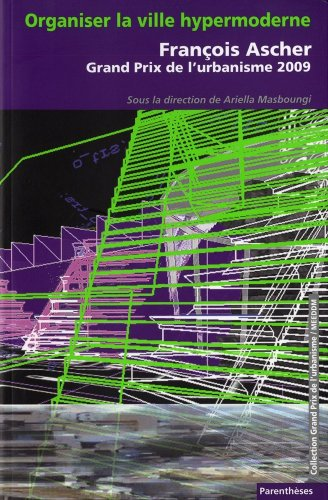 Organiser la ville hypermoderne - François Ascher, grand prix de l'urbanisme 2009