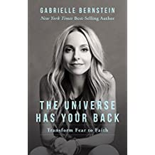 The Universe Has Your Back: Transform Fear To Faith [Paperback] [Jan 01, 2017] Gabrielle Bernstein