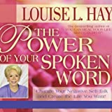 The Power of Your Spoken Word: Change Your Negative Self-Talk and Create the Life You Want!