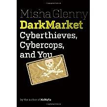 DarkMarket: Cyberthieves, Cybercops and You by Misha Glenny (2011-10-04)