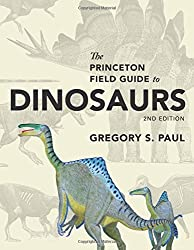 The Princeton Field Guide to Dinosaurs: Second Edition (Princeton Field Guides) by Gregory S. Paul (2016-10-25)